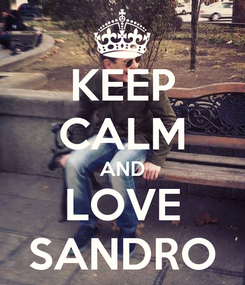 Poster: KEEP CALM AND LOVE SANDRO