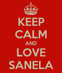Poster: KEEP CALM AND LOVE SANELA