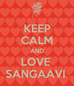 Poster: KEEP CALM AND LOVE  SANGAAVI