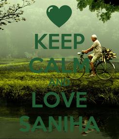 Poster: KEEP CALM AND LOVE SANIHA