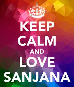 Poster: KEEP CALM AND LOVE SANJANA