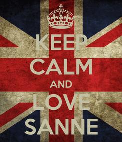 Poster: KEEP CALM AND LOVE SANNE