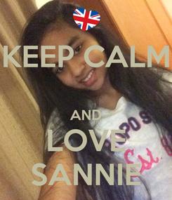 Poster: KEEP CALM  AND LOVE SANNIE