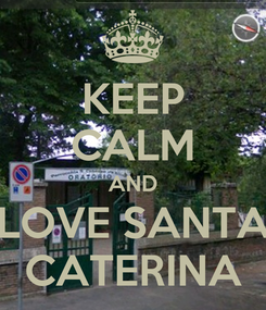 Poster: KEEP CALM AND LOVE SANTA CATERINA