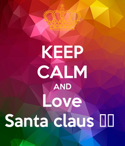 Poster: KEEP CALM AND Love Santa claus 🎅🏻