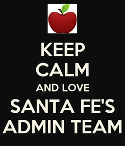 Poster: KEEP CALM AND LOVE SANTA FE'S ADMIN TEAM
