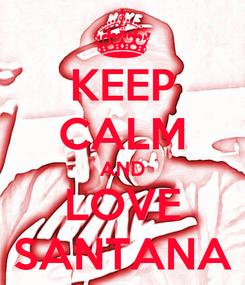 Poster: KEEP CALM AND LOVE SANTANA