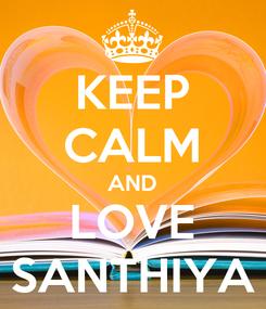 Poster: KEEP CALM AND LOVE SANTHIYA