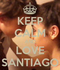 Poster: KEEP CALM AND LOVE SANTIAGO