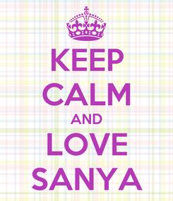Poster: KEEP CALM AND LOVE SANYA