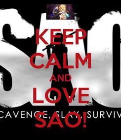 Poster: KEEP CALM AND LOVE SAO!