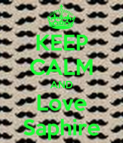 Poster: KEEP CALM AND Love Saphire
