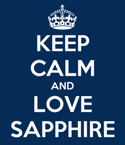 Poster: KEEP CALM AND LOVE SAPPHIRE