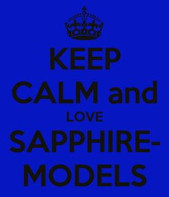 Poster: KEEP CALM and LOVE SAPPHIRE- MODELS