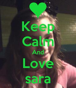 Poster: Keep Calm And Love sara