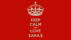 Poster: KEEP CALM AND LOVE SARA:$