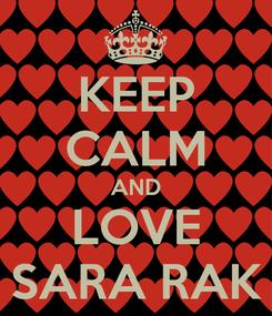 Poster: KEEP CALM AND LOVE SARA RAK
