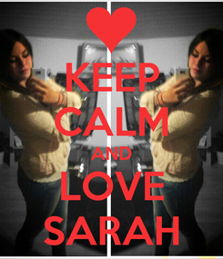 Poster: KEEP CALM AND LOVE SARAH