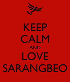 Poster: KEEP CALM AND LOVE SARANGBEO