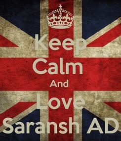 Poster: Keep Calm  And  Love Saransh AD