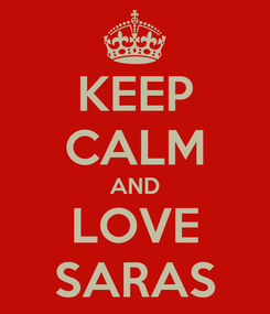 Poster: KEEP CALM AND LOVE SARAS