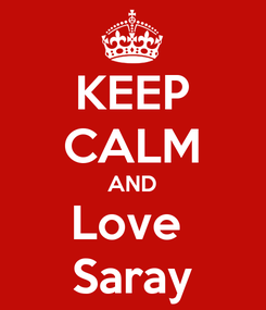 Poster: KEEP CALM AND Love  Saray