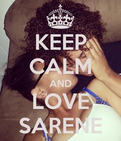 Poster: KEEP CALM AND LOVE SARENE