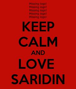 Poster: KEEP CALM AND LOVE  SARIDIN
