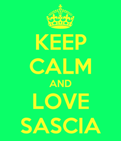 Poster: KEEP CALM AND LOVE SASCIA