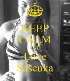 Poster: KEEP CALM AND Love Sašenka