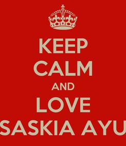 Poster: KEEP CALM AND LOVE SASKIA AYU