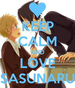 Poster: KEEP CALM AND LOVE SASUNARU