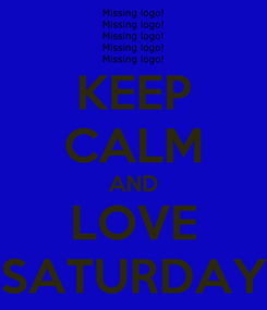 Poster: KEEP CALM AND LOVE SATURDAY
