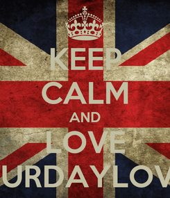 Poster: KEEP CALM AND LOVE SATURDAYLOVERS