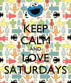 Poster: KEEP CALM AND LOVE SATURDAYS