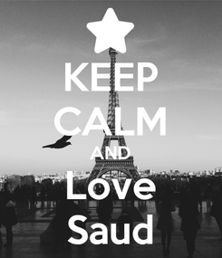 Poster: KEEP CALM AND Love Saud