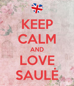 Poster: KEEP CALM AND LOVE SAULĖ