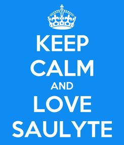 Poster: KEEP CALM AND LOVE SAULYTE