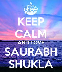 Poster: KEEP CALM AND LOVE SAURABH SHUKLA
