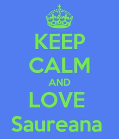 Poster: KEEP CALM AND LOVE  Saureana