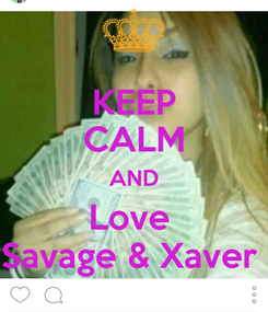 Poster: KEEP CALM AND Love  Savage & Xaver