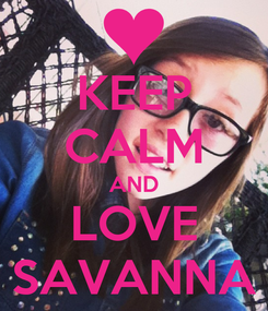Poster: KEEP CALM AND LOVE SAVANNA