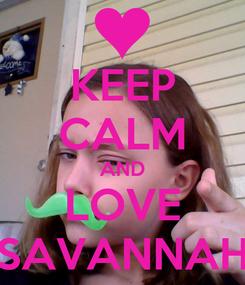 Poster: KEEP CALM AND LOVE SAVANNAH