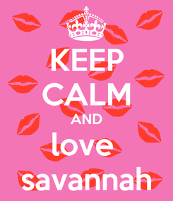 Poster: KEEP CALM AND love  savannah