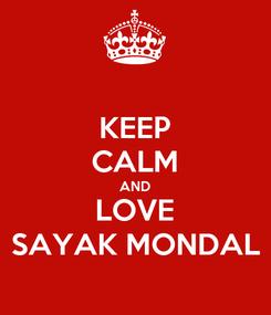 Poster: KEEP CALM AND LOVE SAYAK MONDAL