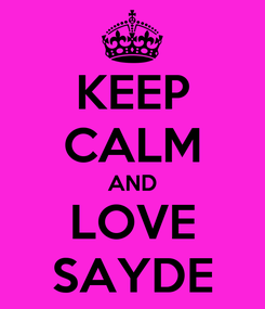 Poster: KEEP CALM AND LOVE SAYDE