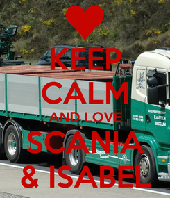 Poster: KEEP CALM AND LOVE SCANIA & ISABEL