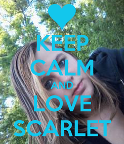 Poster: KEEP CALM AND LOVE SCARLET