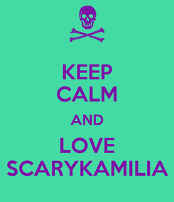 Poster: KEEP CALM AND LOVE SCARYKAMILIA