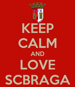 Poster: KEEP CALM AND LOVE SCBRAGA